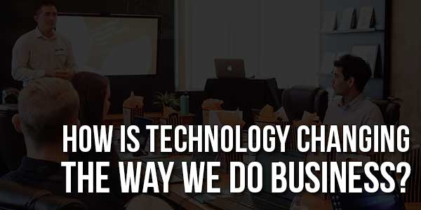 How-Is-Technology-Changing-The-Way-We-Do-Business