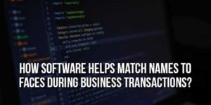 How-Software-Helps-Match-Names-to-Faces-During-Business-Transactions