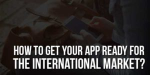 How-To-Get-Your-App-Ready-For-The-International-Market