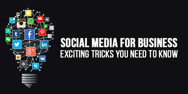 Social-Media-For-Business--Exciting-Tricks-You-Need-To-Know