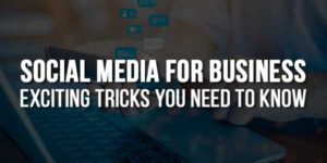 Social-Media-For-Business---Exciting-Tricks-You-Need-To-Know