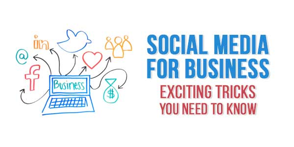 Social-Media-For-Business-Exciting-Tricks-You-Need-To-Know