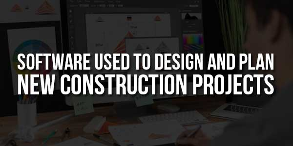 Software-Used-to-Design-and-Plan-New-Construction-Projects