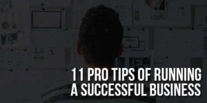 11-Pro-Tips-Of-Running-A-Successful-Business