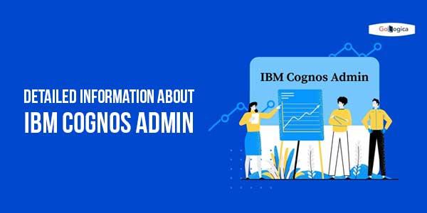Detailed-Information-About-IBM-Cognos-Admin