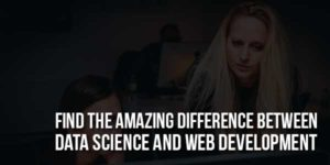 Find-The-Amazing-Difference-Between-Data-Science-And-Web-Development