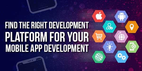 Find-The-Right-Development-Platform-For-Your-Mobile-App-Development