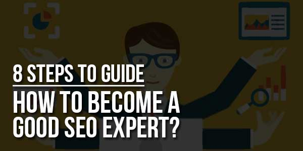 How-To-Become-A-Good-SEO-Expert---8-Steps-To-Guide