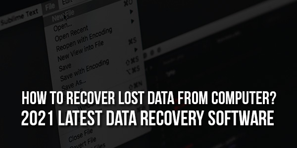 How-To-Recover-Lost-Data-From-Computer---2021-Latest-Data-Recovery-Software