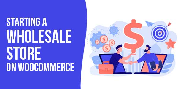 Starting-A-Wholesale-Store-On-WooCommerce