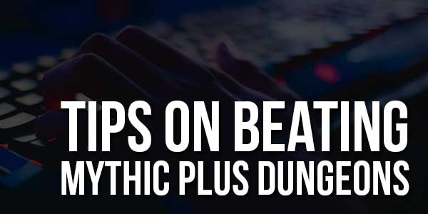 Tips-On-Beating-Mythic-Plus-Dungeons