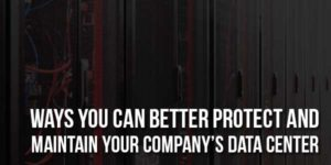 Ways-You-Can-Better-Protect-And-Maintain-Your-Company's-Data-Center