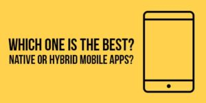 Which-One-Is-The-Best-Native-Or-Hybrid-Mobile-Apps
