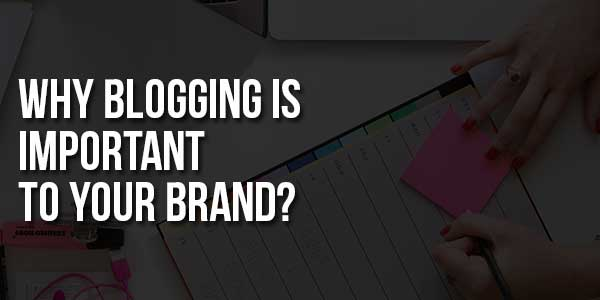 Why-Blogging-Is-Important-To-Your-Brand