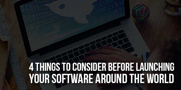 4-Things-To-Consider-Before-Launching-Your-Software-Around-The-World