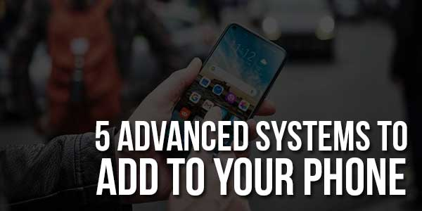 5-Advanced-Systems-To-Add-To-Your-Phone