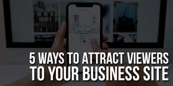5-Ways-To-Attract-Viewers-To-Your-Business-Site