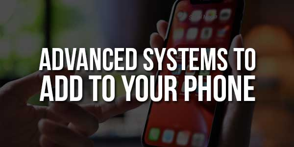Advanced-Systems-To-Add-To-Your-Phone