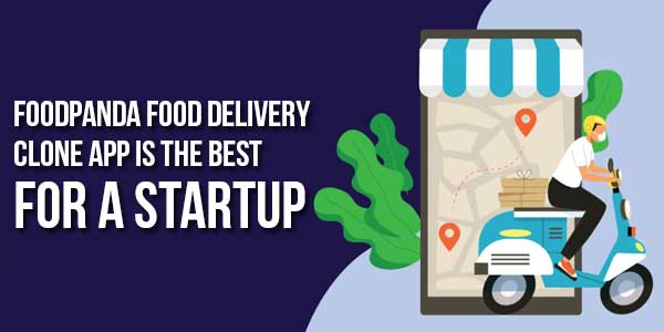 FoodPanda-Food-Delivery-Clone-App-Is-The-Best-For-A-Startup
