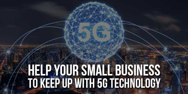 Help-Your-Small-Business-To-Keep-Up-With-5G-Technology