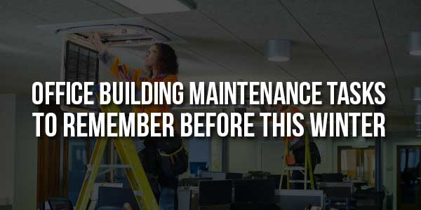 Office-Building-Maintenance-Tasks-to-Remember-Before-This-Winter