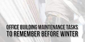 Office-Building-Maintenance-Tasks-to-Remember-Before-Winter