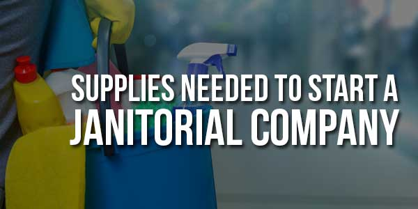 Supplies-Are-Needed-To-Start-A-Janitorial-Company