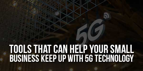 Tools-That-Can-Help-Your-Small-Business-Keep-Up-With-5G-Technology