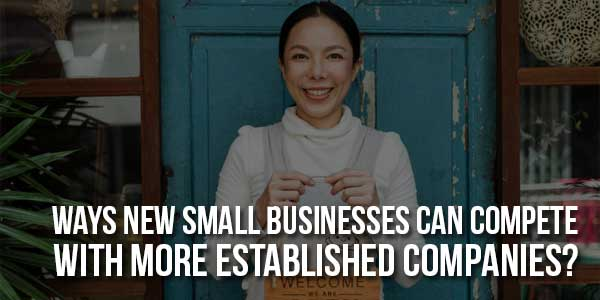 Ways-New-Small-Businesses-Can-Compete-With-More-Established-Companies