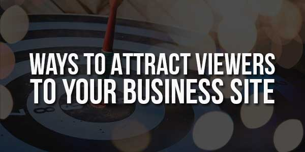 WaysTo-Attract-Viewers-To-Your-Business-Site