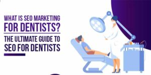 What-Is-SEO-Marketing-For-Dentists-The-Ultimate-Guide-To-SEO-For-Dentists