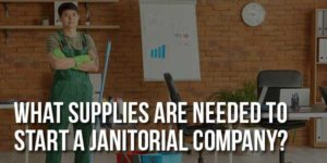 What-Supplies-Are-Needed-to-Start-a-Janitorial-Company