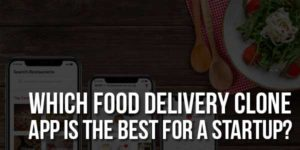 Which-Food-Delivery-Clone-App-Is-The-Best-For-A-Startup